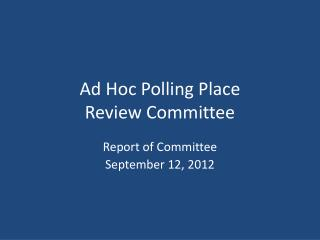 Ad Hoc Polling Place  Review Committee