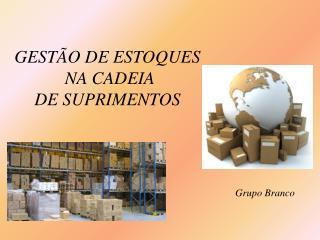 GESTÃO DE ESTOQUES  NA CADEIA  DE SUPRIMENTOS