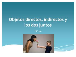 Objetos directos ,  indirectos  y los dos  juntos