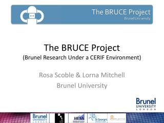 The BRUCE Project (Brunel Research Under a CERIF Environment)