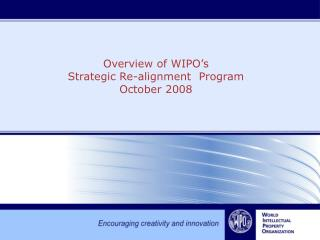 Overview of WIPO's  Strategic Re-alignment  Program October 2008