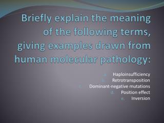 Haploinsufficiency  Retrotransposition  Dominant-negative mutations  Position effect  Inversion