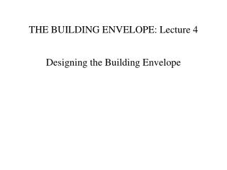 THE BUILDING ENVELOPE: Lecture 4