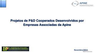 Projetos  de P&D  Cooperados Desenvolvidos por Empresas Associadas  da Apine
