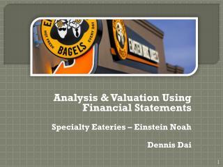 Analysis & Valuation Using Financial Statements Specialty Eateries – Einstein Noah  Dennis Dai