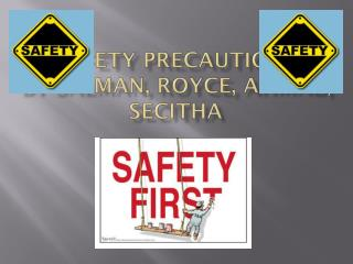 Safety  Precautions By  Salman , Royce,  ahmad ,  s ecitha