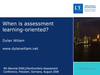 When is assessment learning-oriented? Dylan Wiliam dylanwiliam