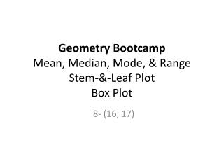 Geometry  Bootcamp Mean, Median, Mode, & Range Stem-&-Leaf Plot Box Plot