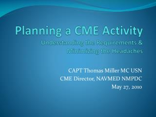 Planning a CME Activity  Understanding the Requirements & Minimizing the Headaches
