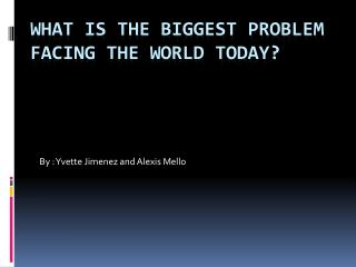 What is the biggest problem facing the world today?