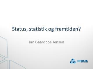 Status, statistik og fremtiden?