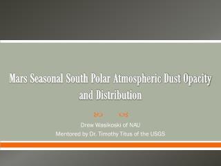 Mars Seasonal South Polar  Atmospheric Dust Opacity and Distribution