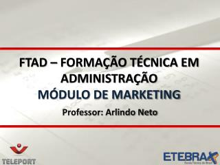 FTAD – FORMAÇÃO TÉCNICA EM ADMINISTRAÇÃO MÓDULO DE MARKETING