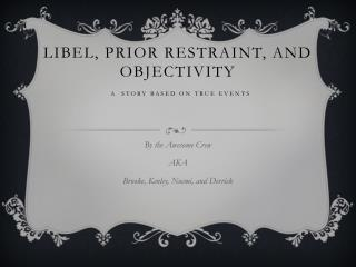 Libel, Prior Restraint, and Objectivity A Story Based on True Events