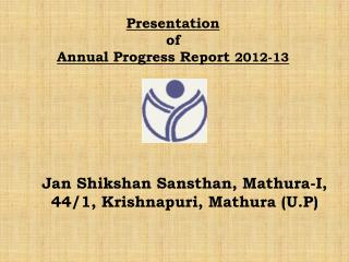 Presentation  of  Annual Progress Report  2012-13
