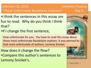 "February 25, 2011				      Sentence Fluency ""Those Unfortunate Baudelaire Orphans!""		Day 5"