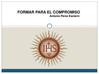 FORMAR  PARA EL COMPROMISO                                           Antonio  P�rez  Esclar�n