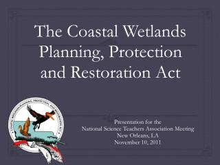 The Coastal Wetlands Planning, Protection and Restoration Act