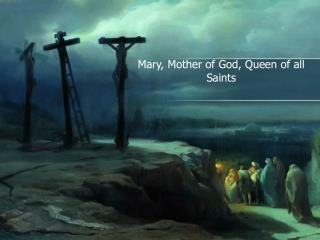 Mary, Mother of God, Queen of all Saints