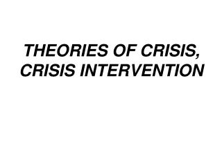 THEORIES OF CRISIS, CRISIS INTERVENTION