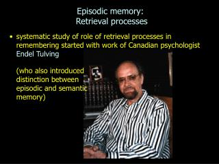 Episodic memory:   Retrieval processes