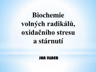 Biochemie voln�ch radik�l? ,  oxida?n�ho stresu a  st�rnut�