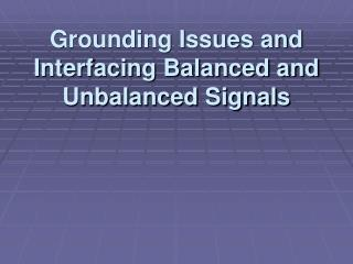 Grounding Issues and Interfacing Balanced and Unbalanced Signals