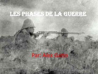 Les phases de la Guerre
