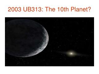 2003 UB313: The 10th Planet?