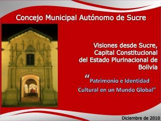 Visiones desde Sucre, Capital Constitucional del Estado Plurinacional de Bolivia