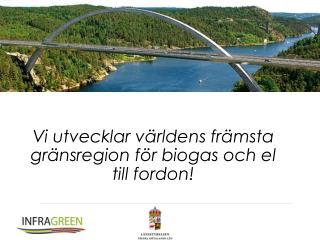 Vi  utvecklar världens främsta gränsregion för  biogas  och  el till  fordon !