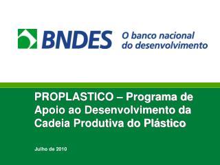 PROPLASTICO – Programa de Apoio ao Desenvolvimento da Cadeia Produtiva do Plástico