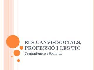 ELS CANVIS SOCIALS, PROFESSIÓ I LES TIC