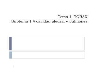 Tema 1  TORAX  Subtema 1.4 cavidad pleural y pulmones