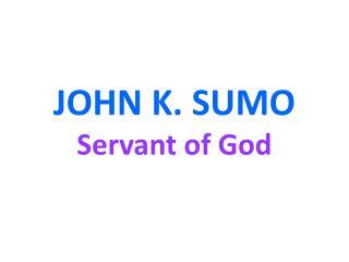 JOHN K. SUMO Servant of God