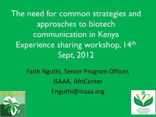 Faith Nguthi, Senior Program Officer, ISAAA,  AfriCenter f.nguthi@isaaa