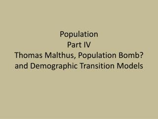 Population  Part IV Thomas Malthus, Population Bomb? and Demographic Transition Models
