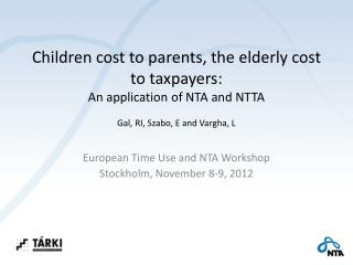 European Time Use and NTA Workshop Stockholm, November 8-9, 2012