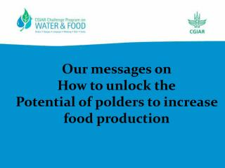 Our messages on  How to unlock the Potential of polders to increase food production