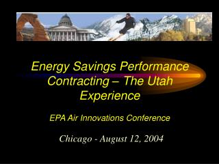 Energy Savings Performance Contracting   The Utah Experience  EPA Air Innovations Conference