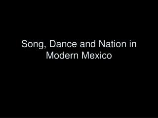 Song, Dance and Nation in Modern Mexico