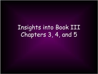 Insights into Book III Chapters 3, 4, and 5