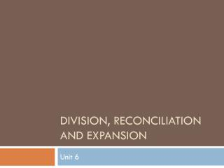 Division, Reconciliation and Expansion