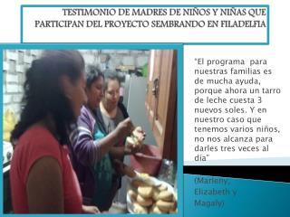 TESTIMONIO DE MADRES DE NIÑOS Y NIÑAS QUE PARTICIPAN DEL PROYECTO SEMBRANDO EN FILADELFIA