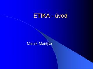 ETIKA - úvod