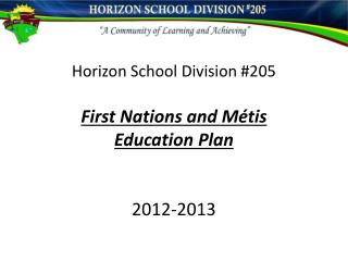 Horizon School Division #205 First  Nations and Métis  Education  Plan 2012-2013