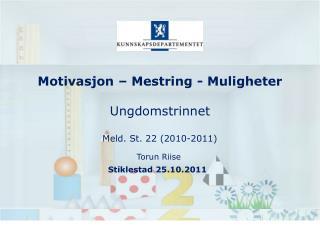 Motivasjon – Mestring - Muligheter Ungdomstrinnet Meld. St. 22 (2010-2011)