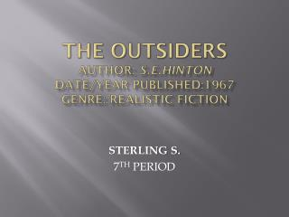 THE OUTSIDERS Author:  S.E.HINTON Date/Year Published:1967 Genre: REALISTIC FICTION