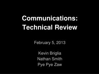 Communications: Technical Review February 5, 2013 Kevin Briglia Nathan Smith Pye Pye Zaw