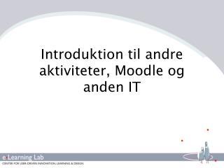 Introduktion til andre aktiviteter ,  Moodle og anden  IT